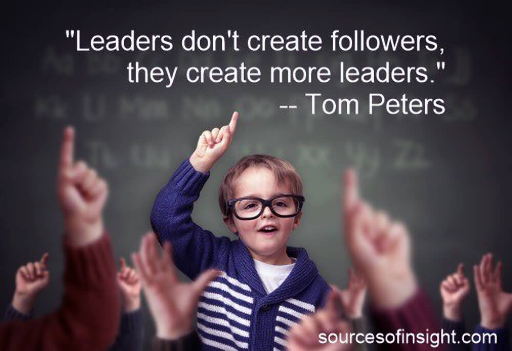 Leaders don't create followers, they create more leaders. - Tom Peters